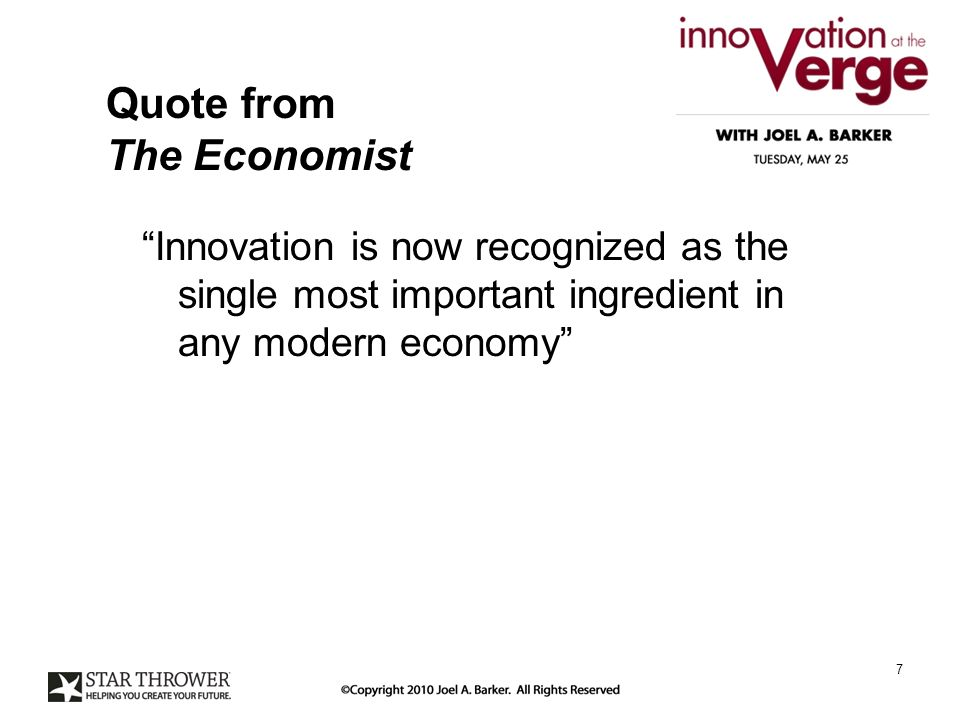 Quote from The Economist Innovation is now recognized as the single most important ingredient in any modern economy 7