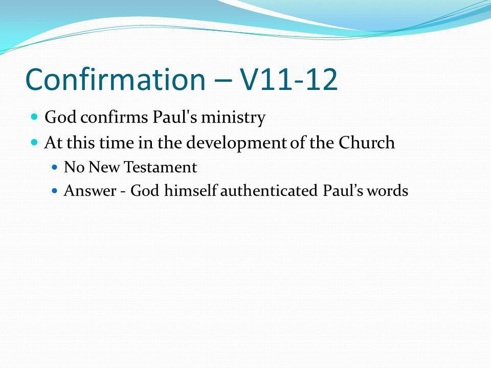 Confirmation – V11-12 God confirms Paul s ministry At this time in the development of the Church No New Testament Answer - God himself authenticated Pauls words