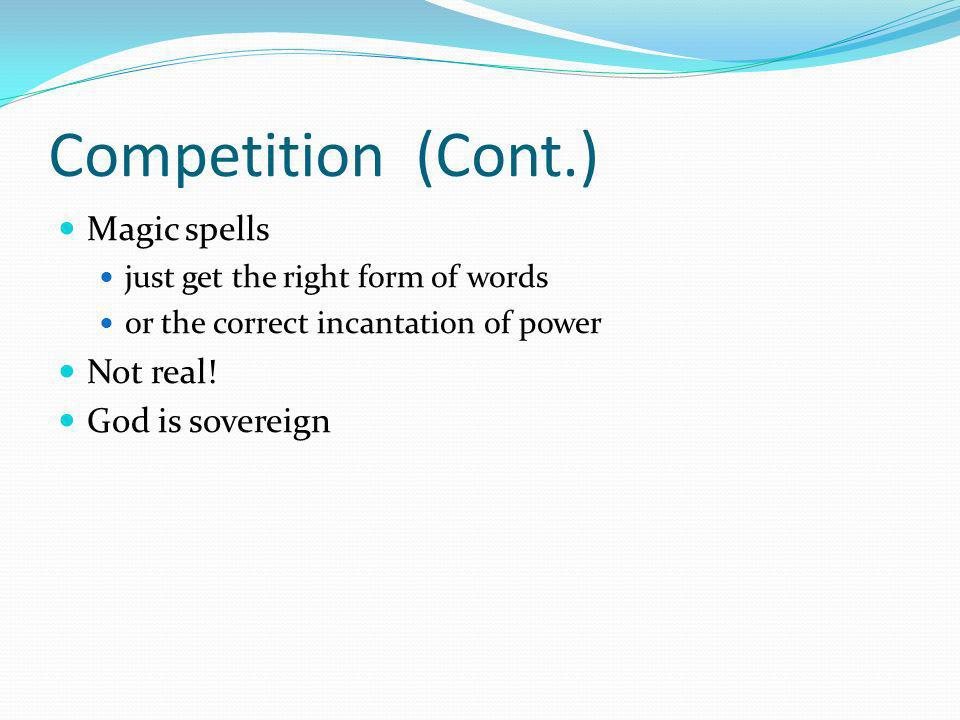 Competition (Cont.) Magic spells just get the right form of words or the correct incantation of power Not real.
