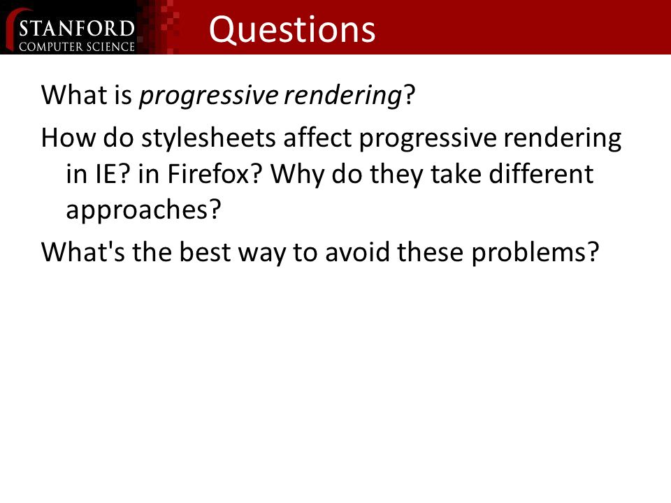 Questions What is progressive rendering. How do stylesheets affect progressive rendering in IE.