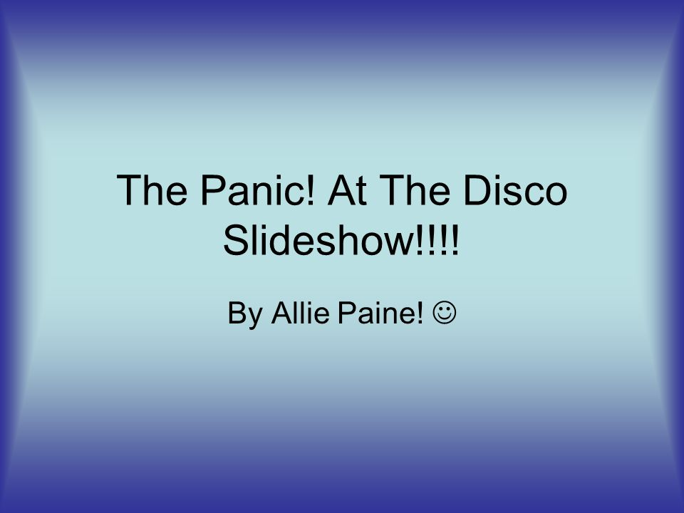 The Panic! At The Disco Slideshow!!!! By Allie Paine!