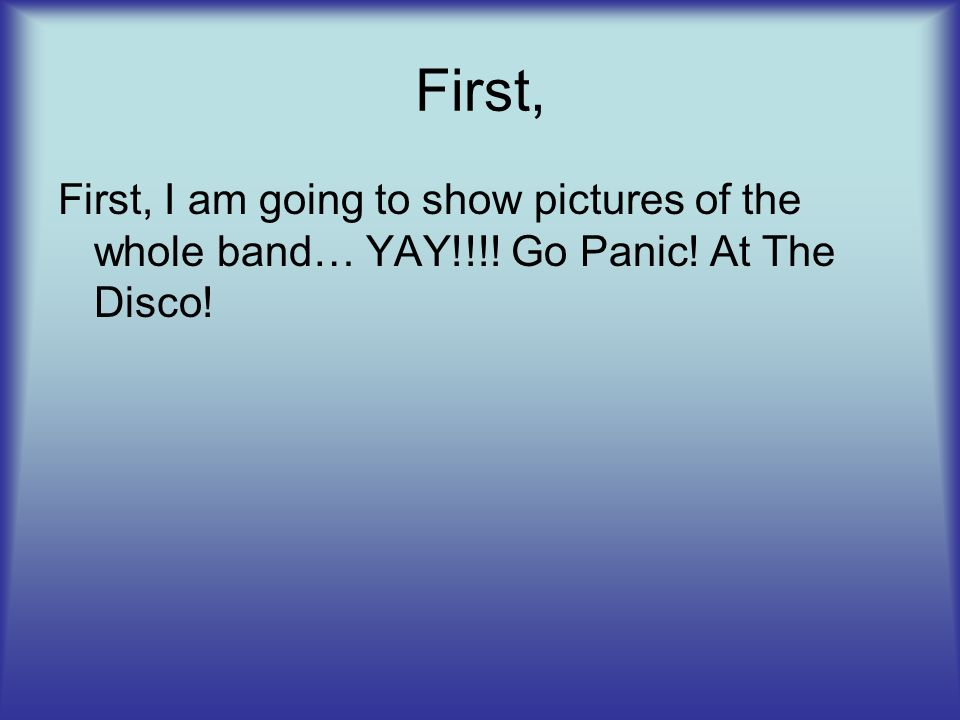 First, First, I am going to show pictures of the whole band… YAY!!!! Go Panic! At The Disco!