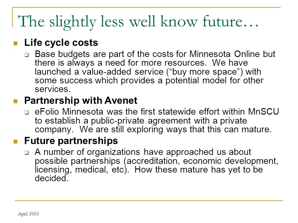 April 2005 The slightly less well know future… Life cycle costs Base budgets are part of the costs for Minnesota Online but there is always a need for more resources.