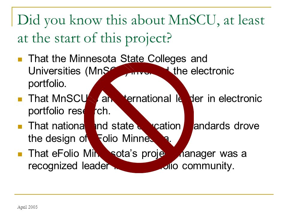 April 2005 Did you know this about MnSCU, at least at the start of this project.