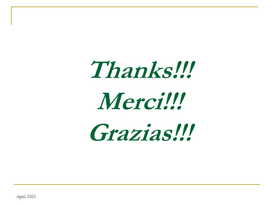 April 2005 Thanks!!! Merci!!! Grazias!!!