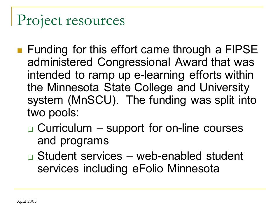 April 2005 Project resources Funding for this effort came through a FIPSE administered Congressional Award that was intended to ramp up e-learning efforts within the Minnesota State College and University system (MnSCU).