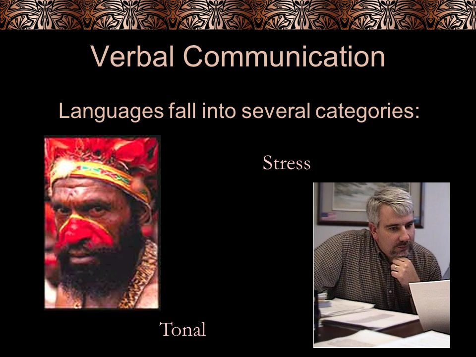 Verbal Communication Languages fall into several categories: Tonal Stress
