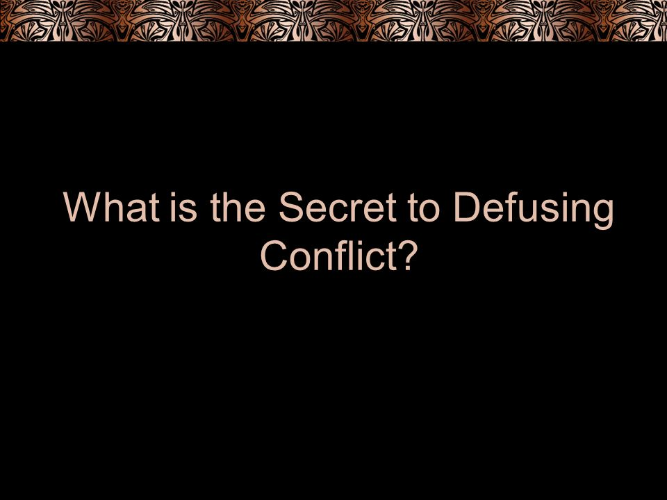 What is the Secret to Defusing Conflict