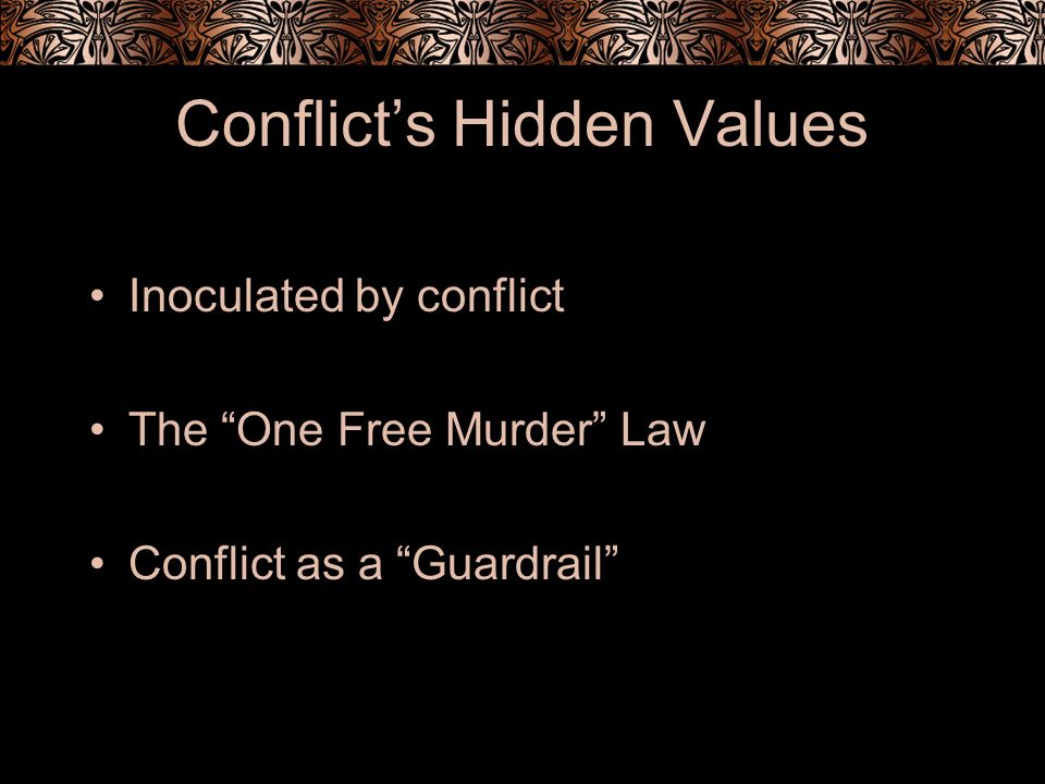 Conflicts Hidden Values Inoculated by conflict The One Free Murder Law Conflict as a Guardrail