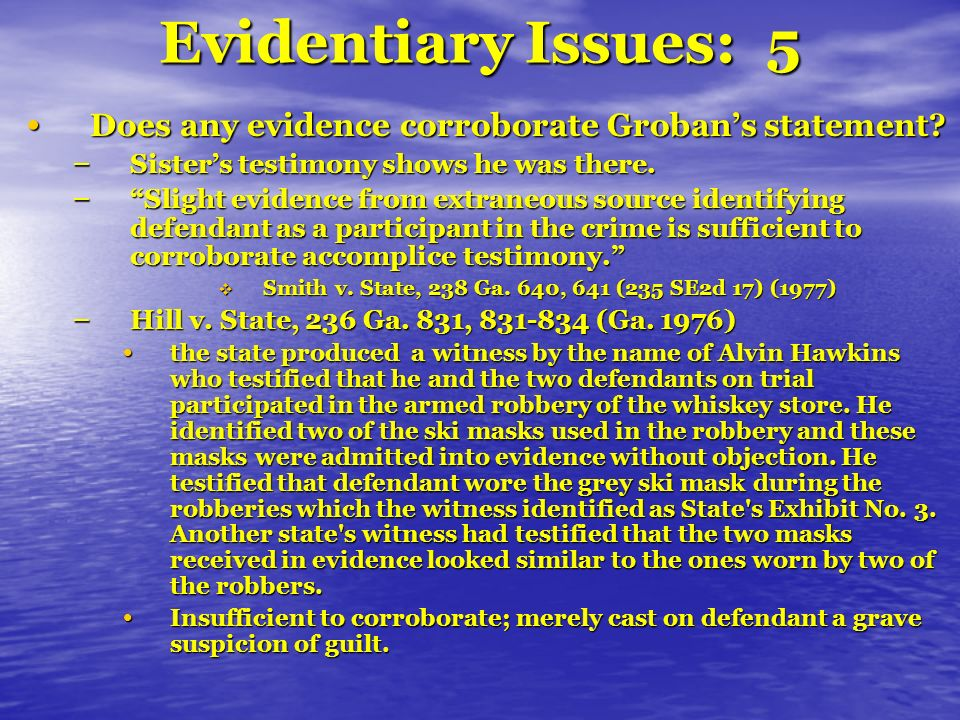 Evidentiary Issues: 5 Does any evidence corroborate Grobans statement.