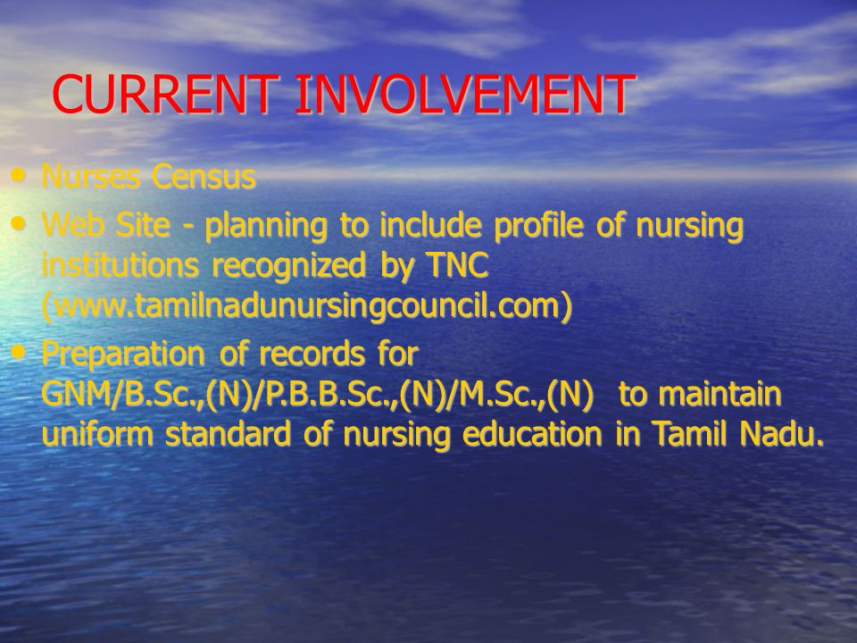 CURRENT INVOLVEMENT Nurses Census Nurses Census Web Site - planning to include profile of nursing institutions recognized by TNC (www.tamilnadunursingcouncil.com) Web Site - planning to include profile of nursing institutions recognized by TNC (www.tamilnadunursingcouncil.com) Preparation of records for GNM/B.Sc.,(N)/P.B.B.Sc.,(N)/M.Sc.,(N) to maintain uniform standard of nursing education in Tamil Nadu.