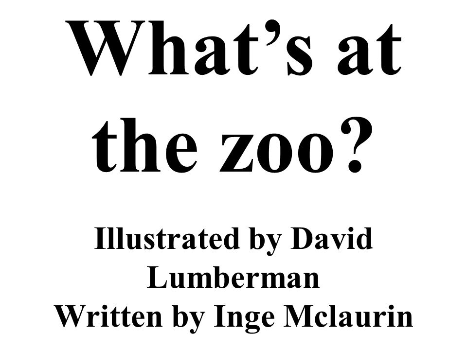 Illustrated by David Lumberman Written by Inge Mclaurin Whats at the zoo