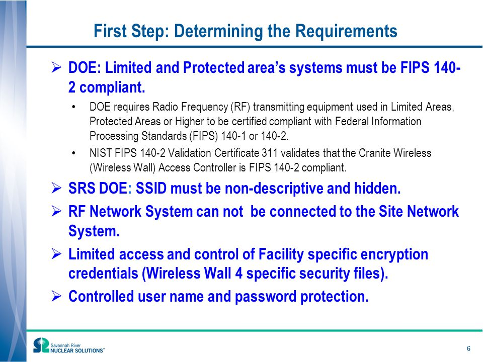 First Step: Determining the Requirements DOE: Limited and Protected areas systems must be FIPS compliant.
