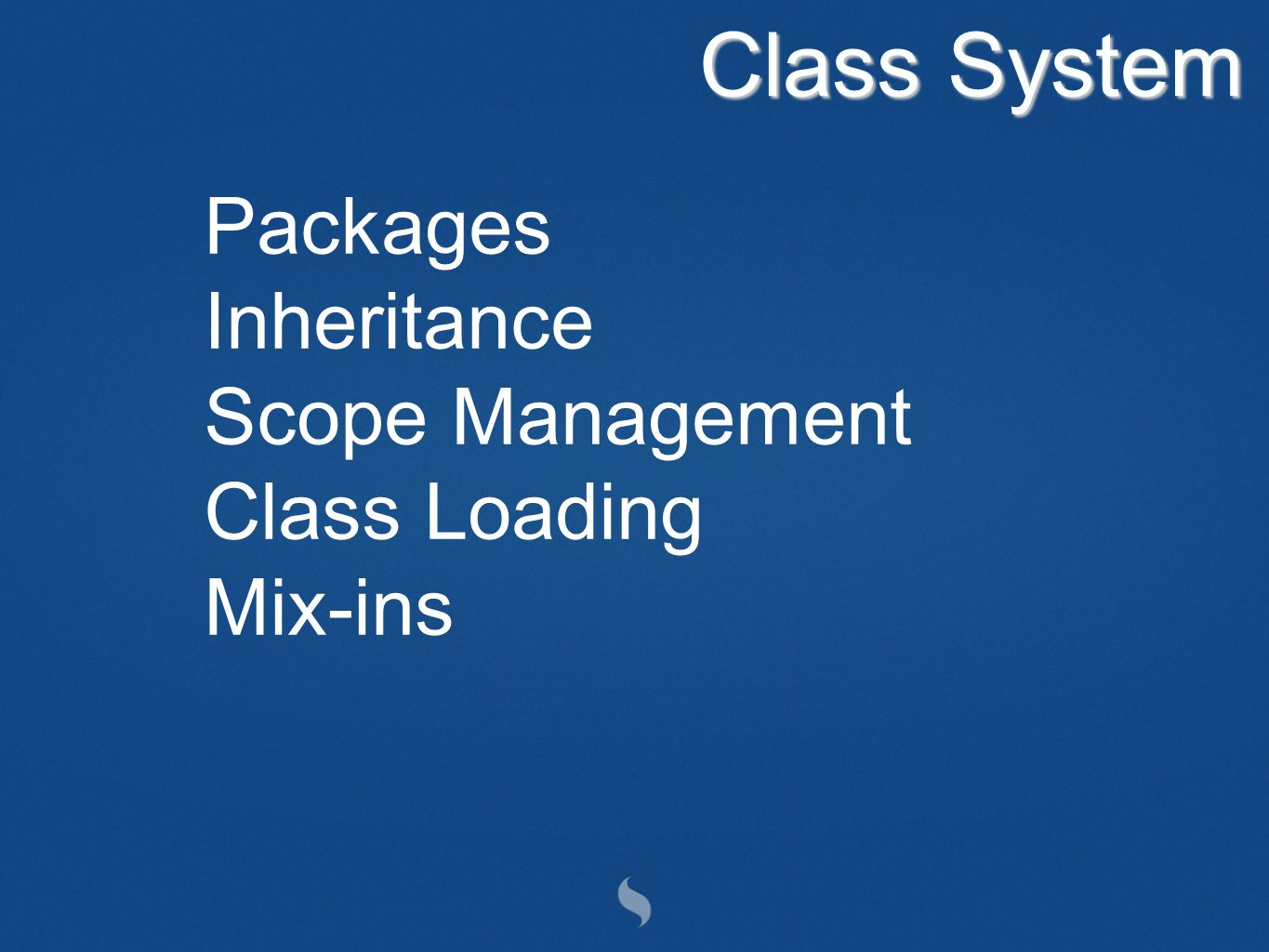 Class System Packages Inheritance Scope Management Class Loading Mix-ins