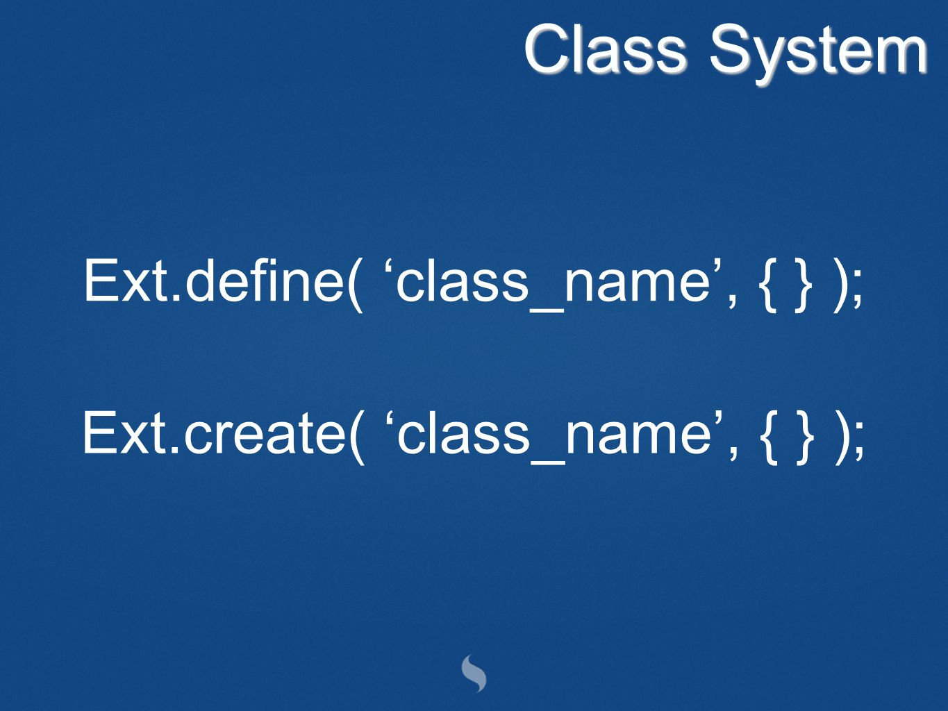 Ext.create( class_name, { } ); Ext.define( class_name, { } ); Class System