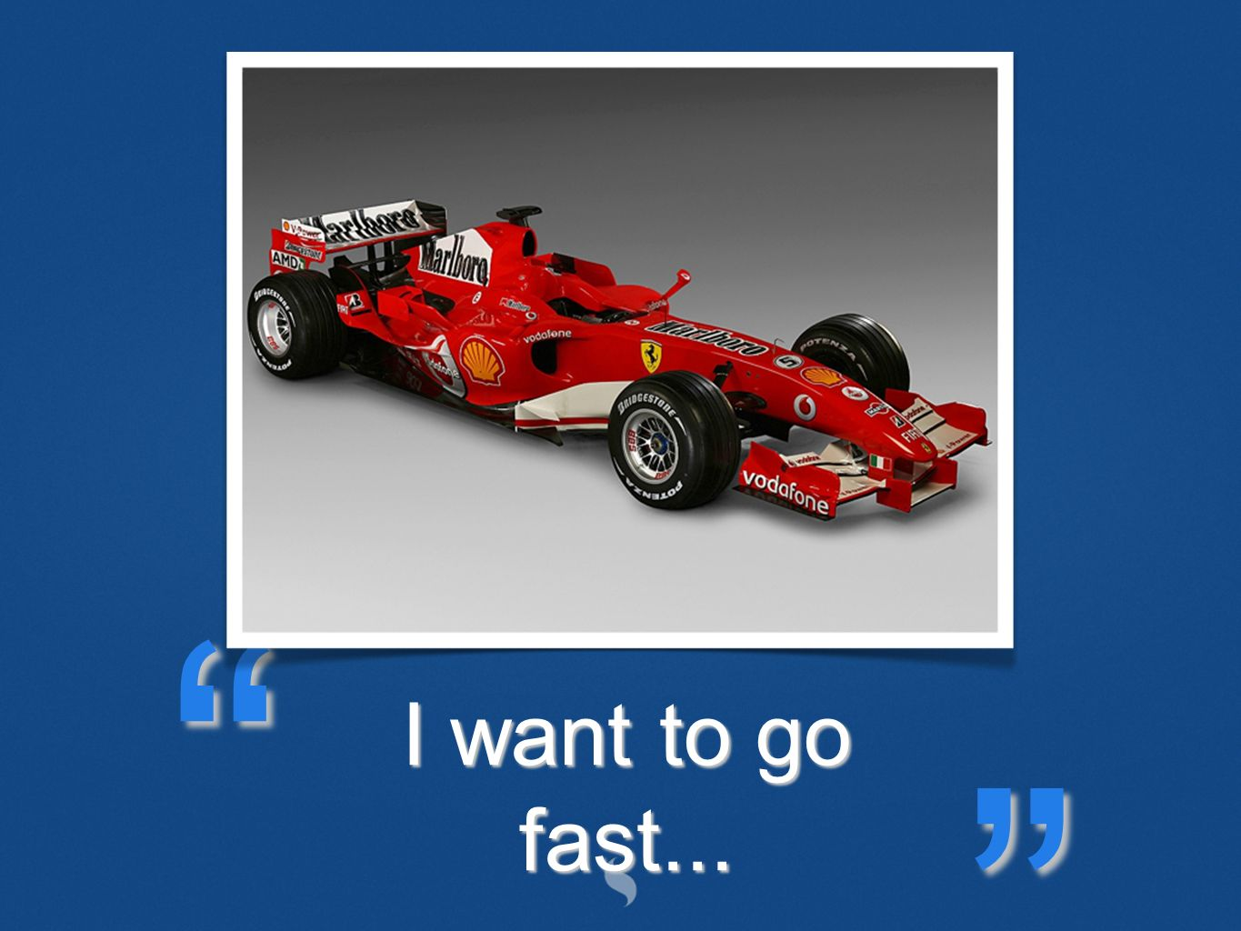 I want to go fast...