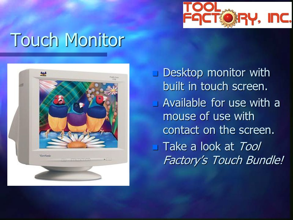 Touch Monitor n Desktop monitor with built in touch screen.