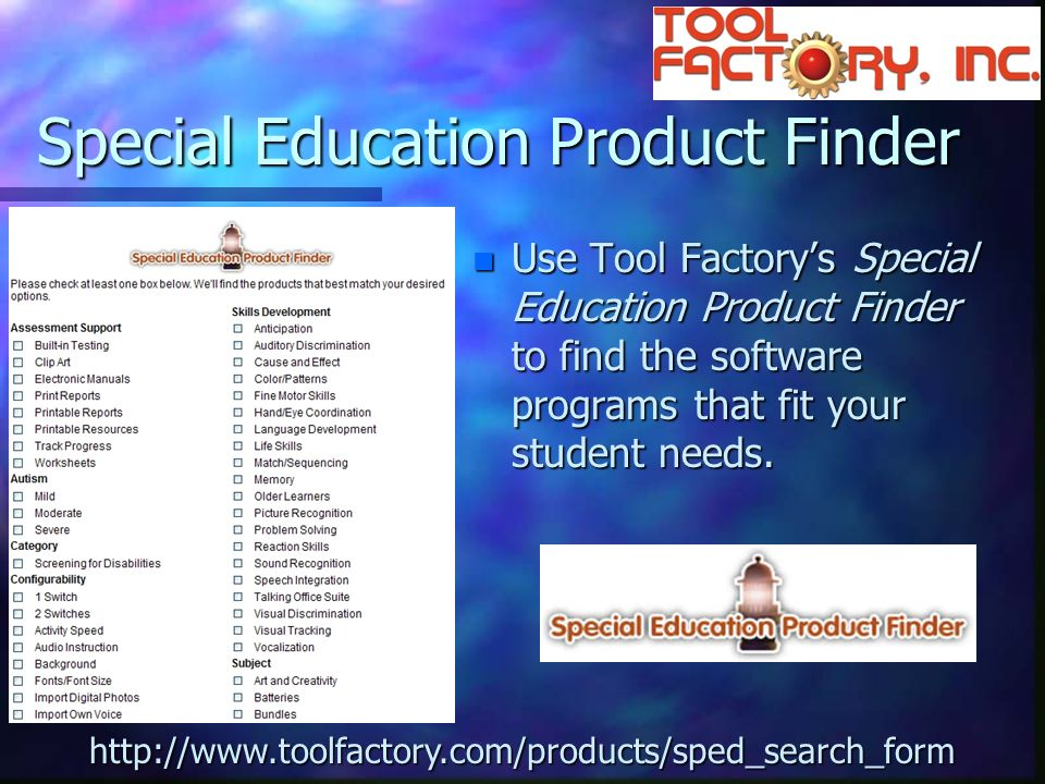 Special Education Product Finder n Use Tool Factorys Special Education Product Finder to find the software programs that fit your student needs.
