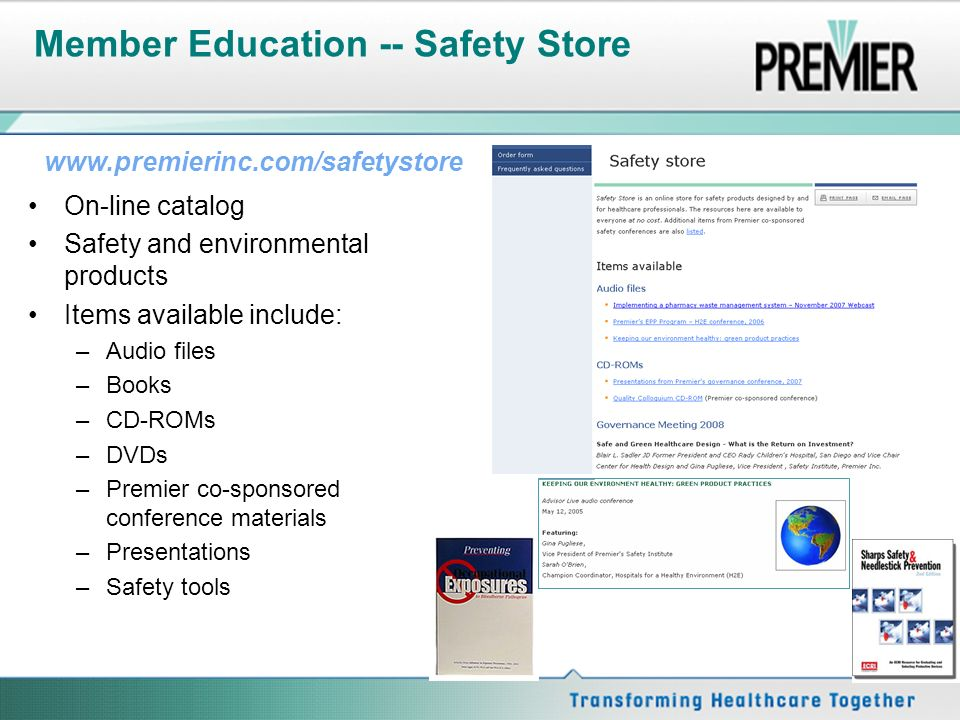 Member Education -- Safety Store On-line catalog Safety and environmental products Items available include: –Audio files –Books –CD-ROMs –DVDs –Premier co-sponsored conference materials –Presentations –Safety tools
