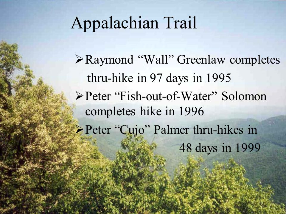 AppalachianTrail Mildred Lamb thru- hikes in 1955 Grandma Gatewood 1 st of 3 in 1957 Shaffer southbound in 1965 < 60 thru-hikers by 1970
