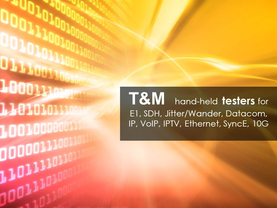 T&M hand-held testers for E1, SDH, Jitter/Wander, Datacom, IP, VoIP, IPTV, Ethernet, SyncE, 10G