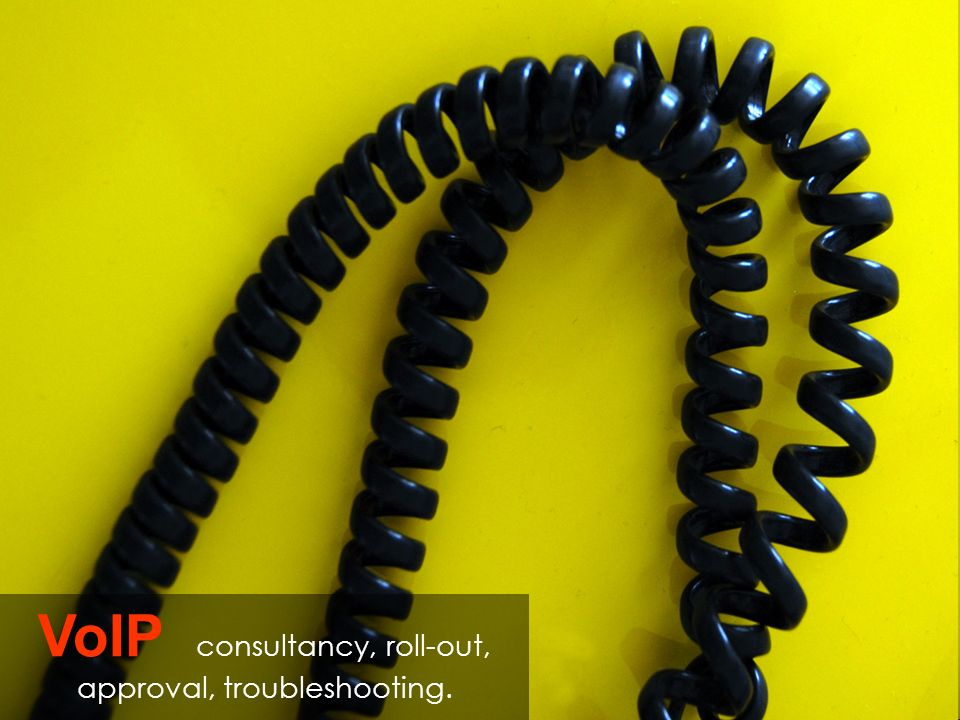 VoIP consultancy, roll-out, approval, troubleshooting.