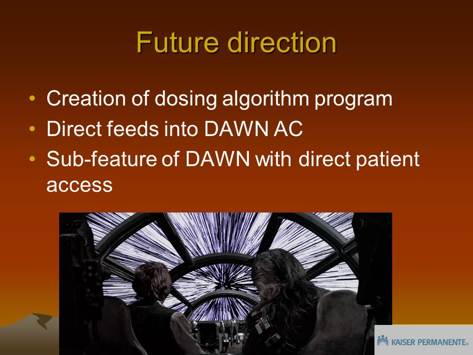 Future direction Creation of dosing algorithm program Direct feeds into DAWN AC Sub-feature of DAWN with direct patient access