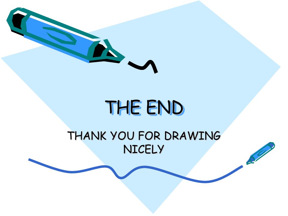 THE END THANK YOU FOR DRAWING NICELY