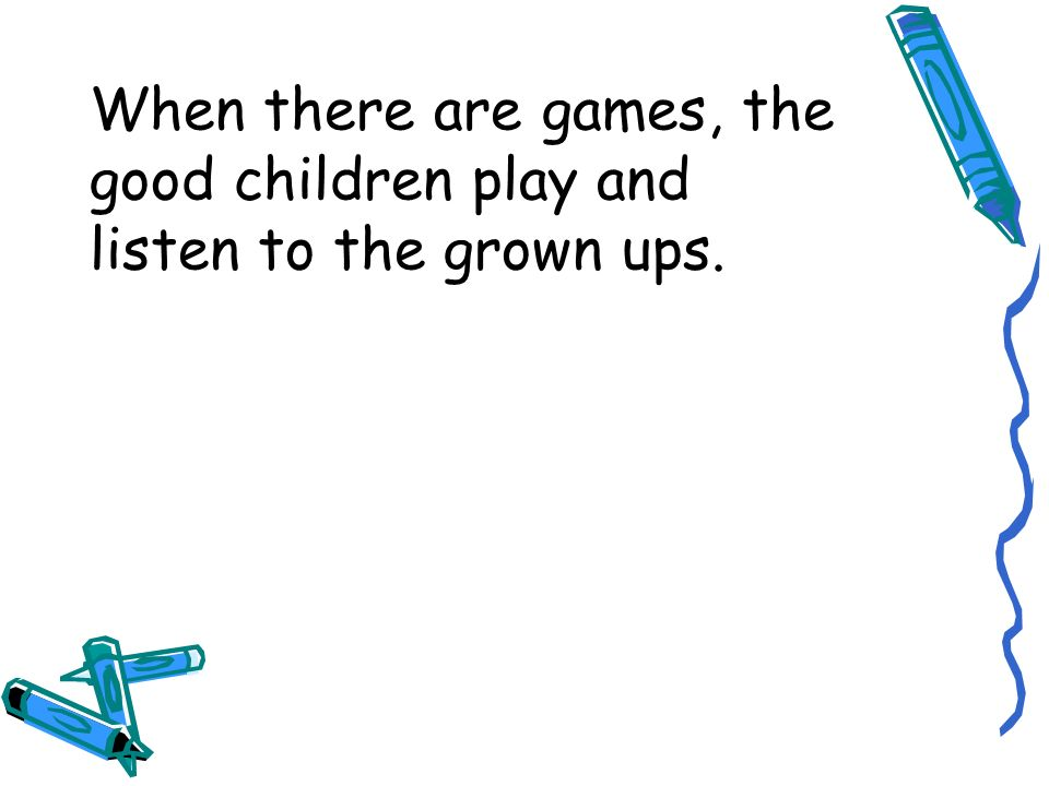 When there are games, the good children play and listen to the grown ups.