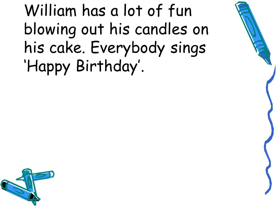 William has a lot of fun blowing out his candles on his cake. Everybody sings Happy Birthday.