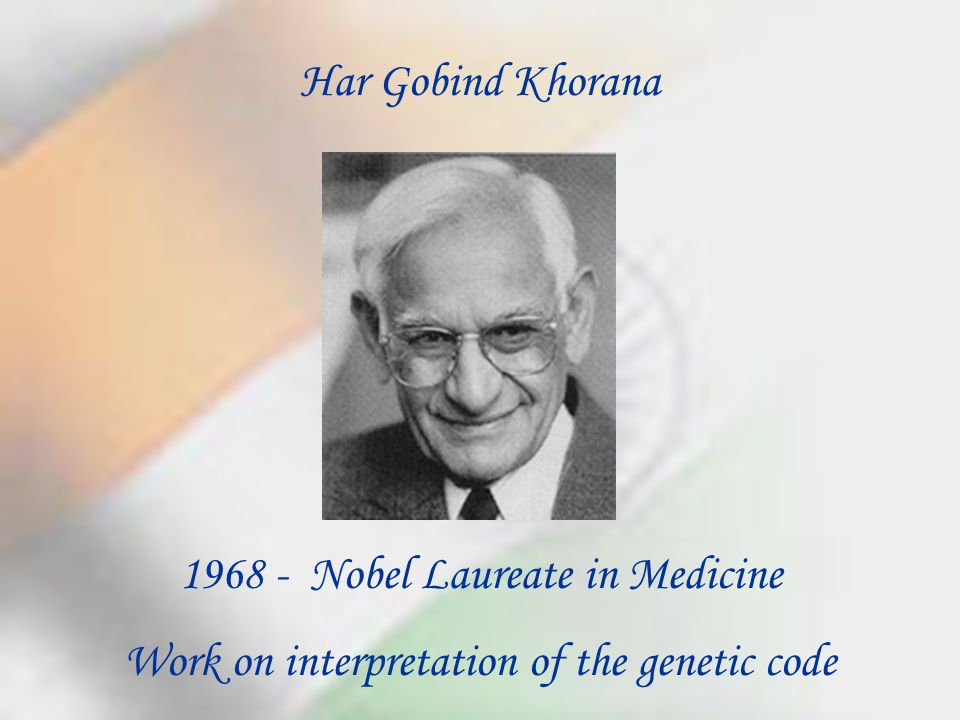 1968 - Nobel Laureate in Medicine Work on interpretation of the genetic code Har Gobind Khorana
