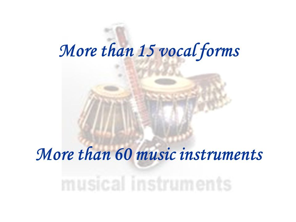 More than 15 vocal forms More than 60 music instruments