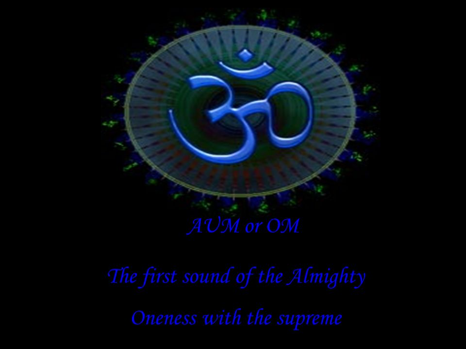 AUM or OM The first sound of the Almighty Oneness with the supreme