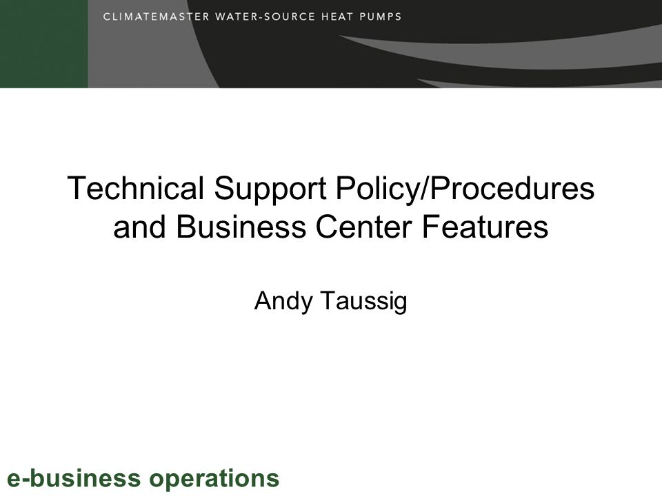 Technical Support Policy/Procedures and Business Center Features Andy Taussig e-business operations