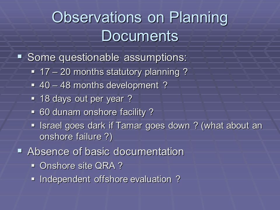 Observations on Planning Documents Some questionable assumptions: Some questionable assumptions: 17 – 20 months statutory planning .