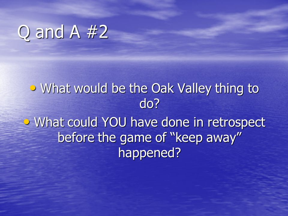 Q and A #2 What would be the Oak Valley thing to do.