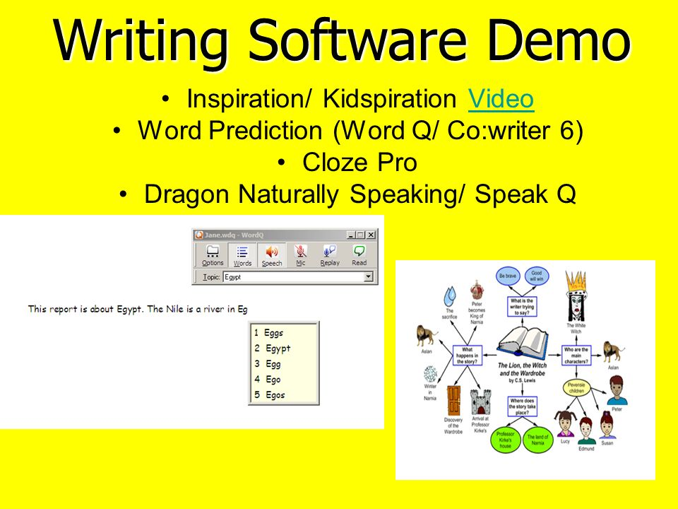 Inspiration/ Kidspiration VideoVideo Word Prediction (Word Q/ Co:writer 6) Cloze Pro Dragon Naturally Speaking/ Speak Q Writing Software Demo