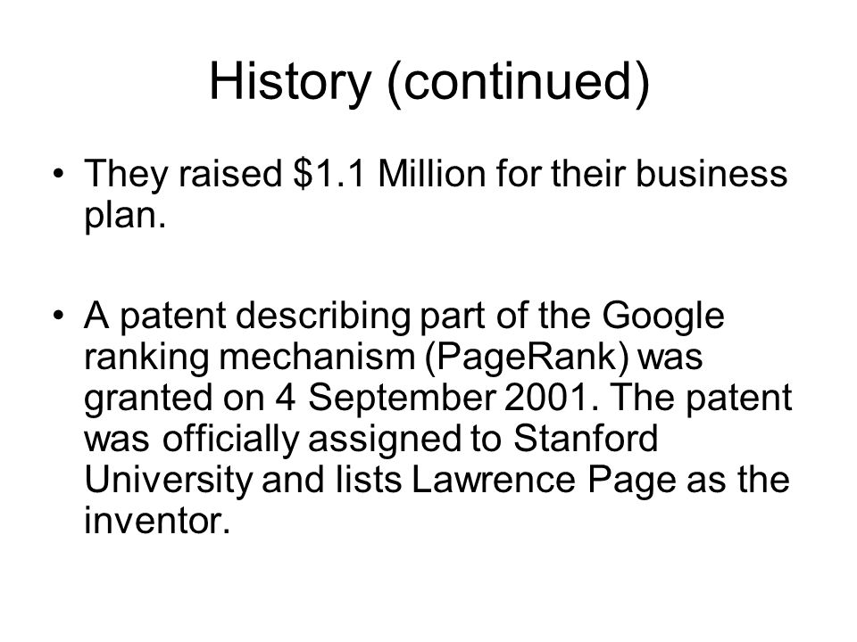 History (continued) They raised $1.1 Million for their business plan.