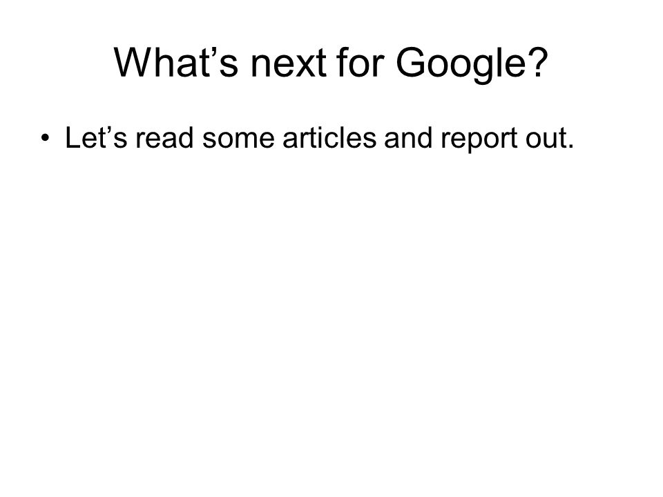 Whats next for Google Lets read some articles and report out.