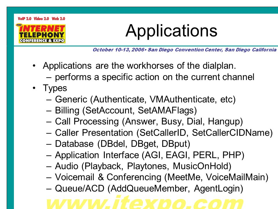 October 10-13, 2006 San Diego Convention Center, San Diego California Applications Applications are the workhorses of the dialplan.