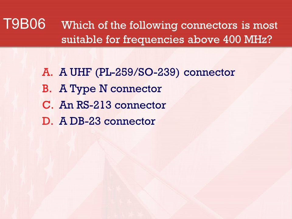 T9B06 Which of the following connectors is most suitable for frequencies above 400 MHz.