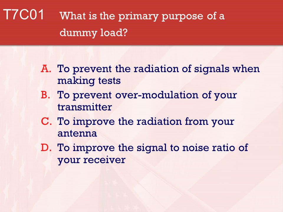T7C01 What is the primary purpose of a dummy load.