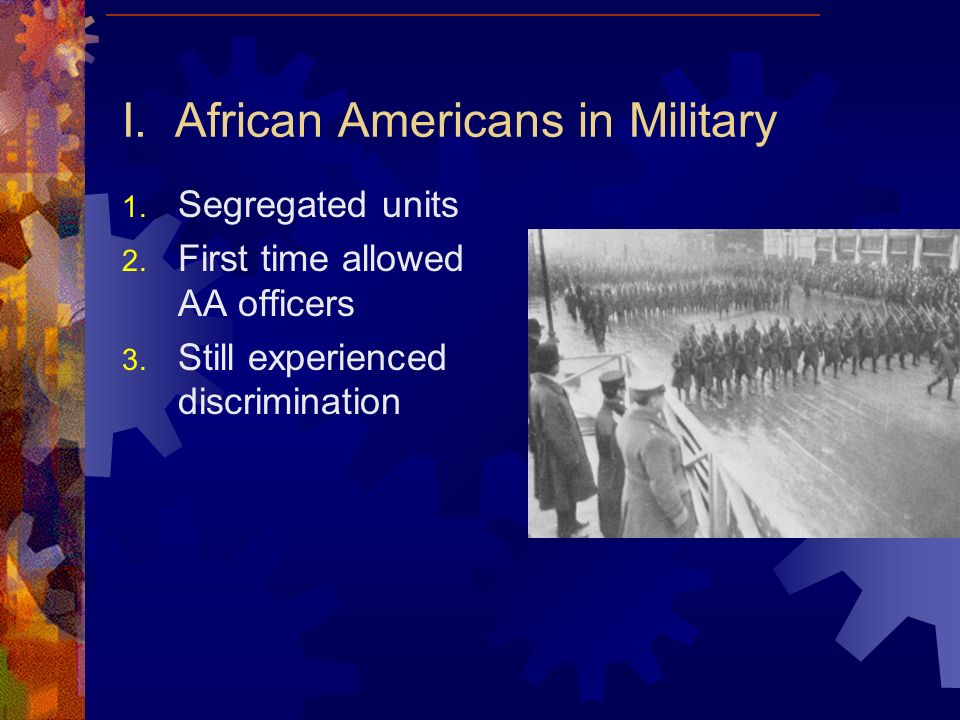 I. African Americans in Military 1. Segregated units 2.
