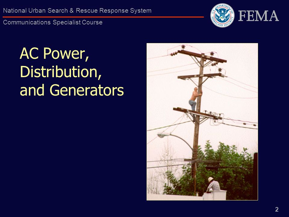 2 National Urban Search & Rescue Response System Communications Specialist Course AC Power, Distribution, and Generators