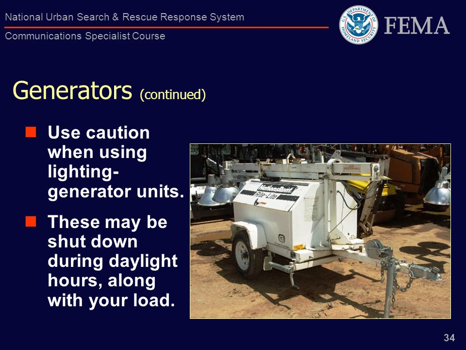 34 National Urban Search & Rescue Response System Communications Specialist Course Generators (continued) Use caution when using lighting- generator units.