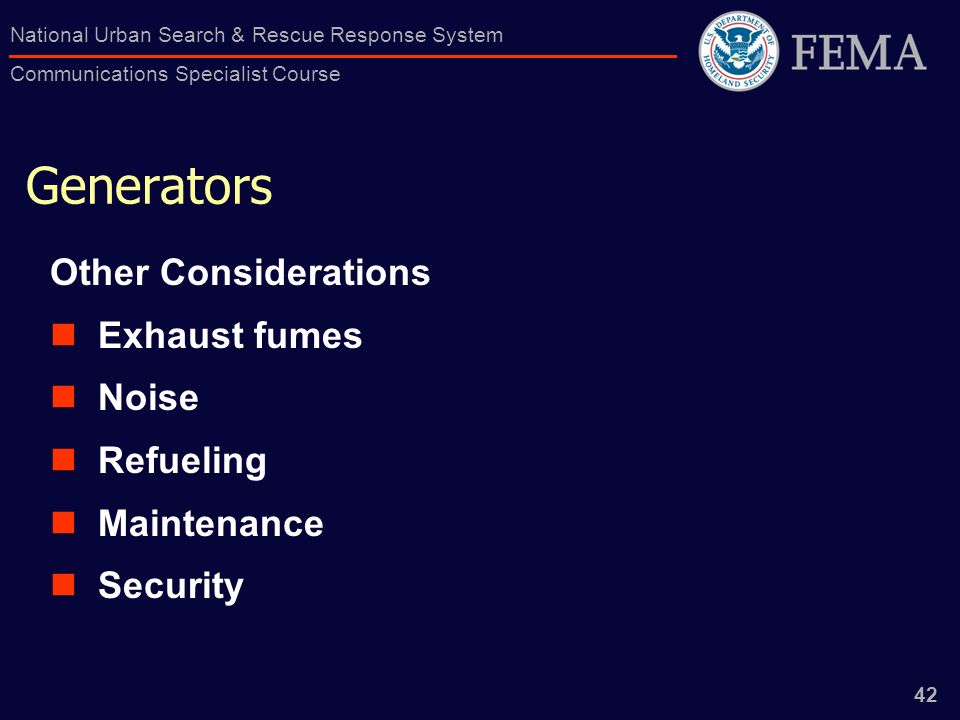42 National Urban Search & Rescue Response System Communications Specialist Course Generators Other Considerations Exhaust fumes Noise Refueling Maintenance Security