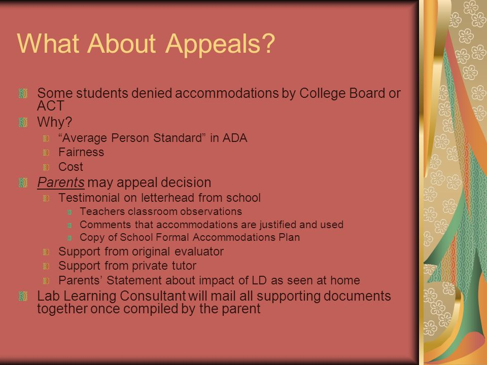 What About Appeals. Some students denied accommodations by College Board or ACT Why.
