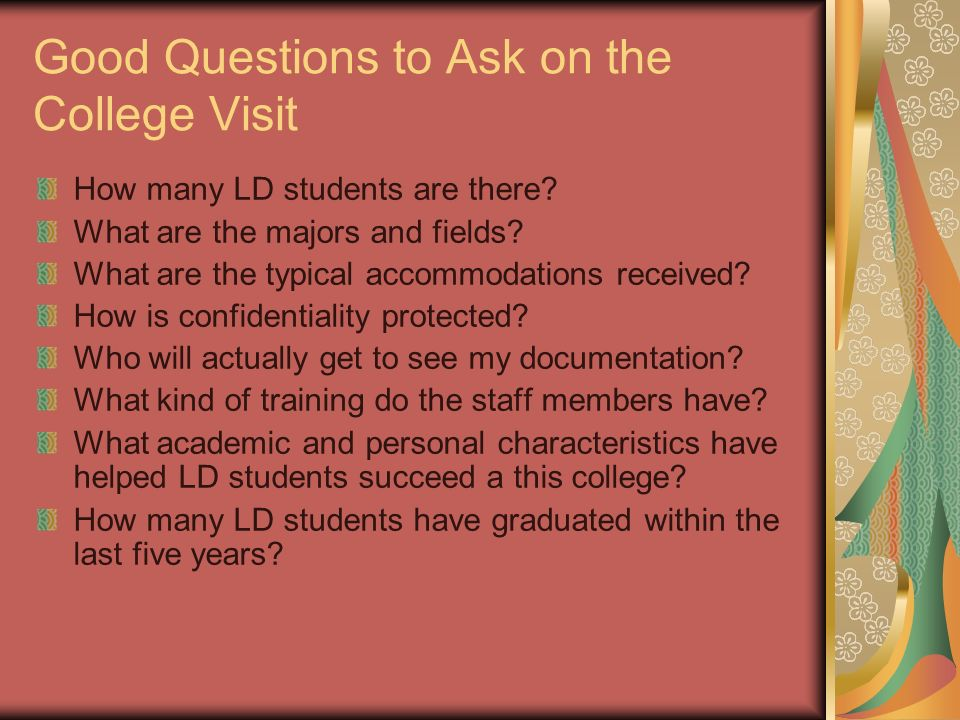Good Questions to Ask on the College Visit How many LD students are there.