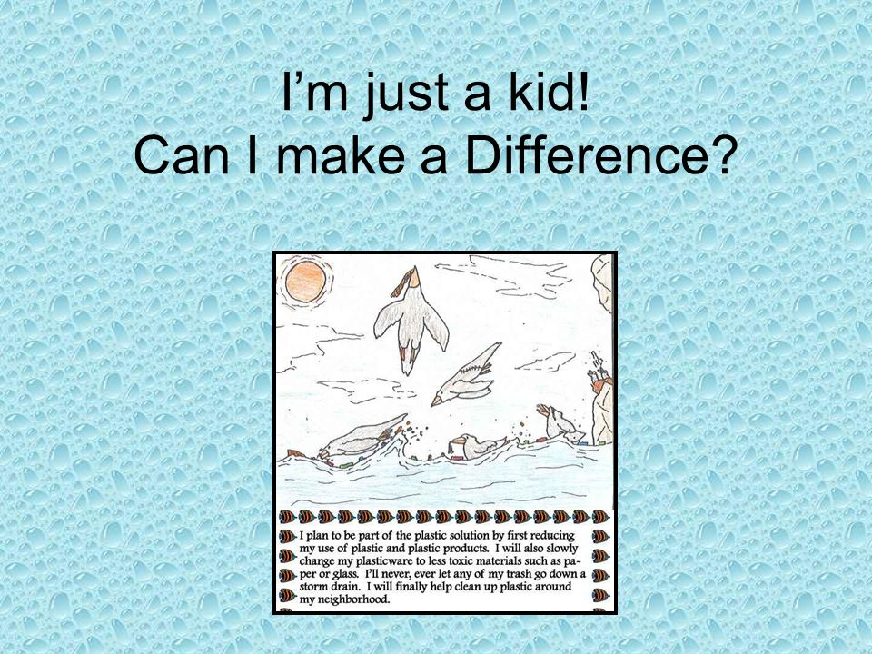 Im just a kid! Can I make a Difference