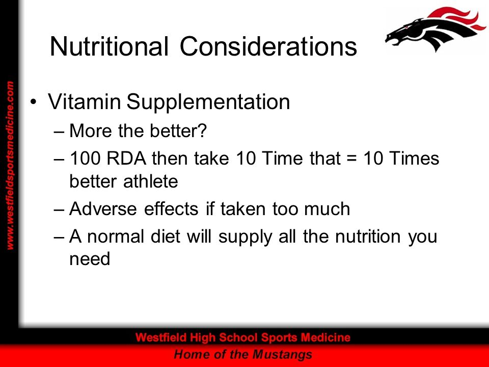Nutritional Considerations Vitamin Supplementation –More the better.